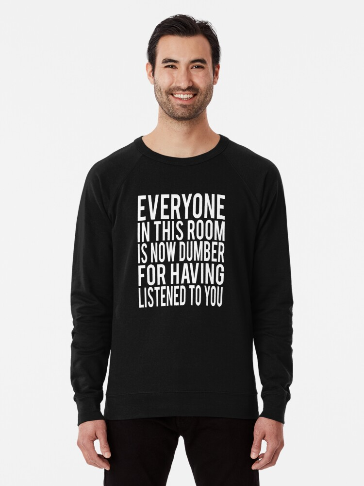 Everyone In This Room Is Now Dumber Billy Madison Quote Lightweight Sweatshirt By Everything Shop