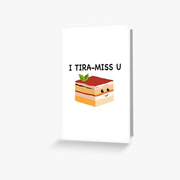 I Tira-Miss U (Funny Lame Cute Pun) Greeting Card