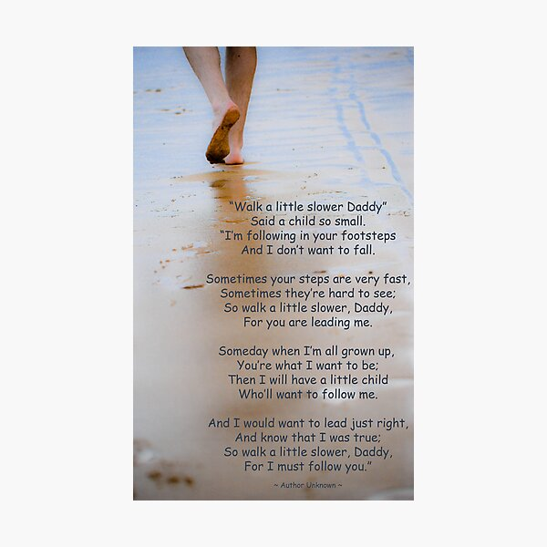Walk a Little Slower Daddy Photographic Print