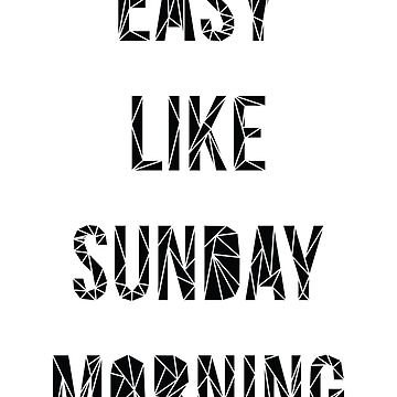 Easy Like Sunday Morning by fimbisdesigns
