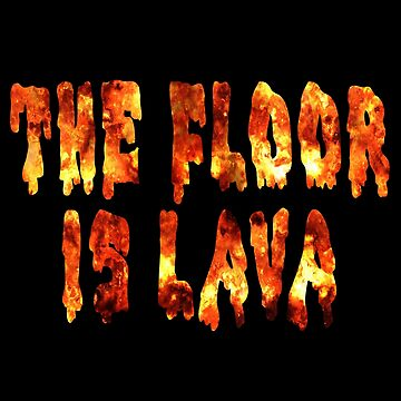 The Floor Is Lava by everything-shop