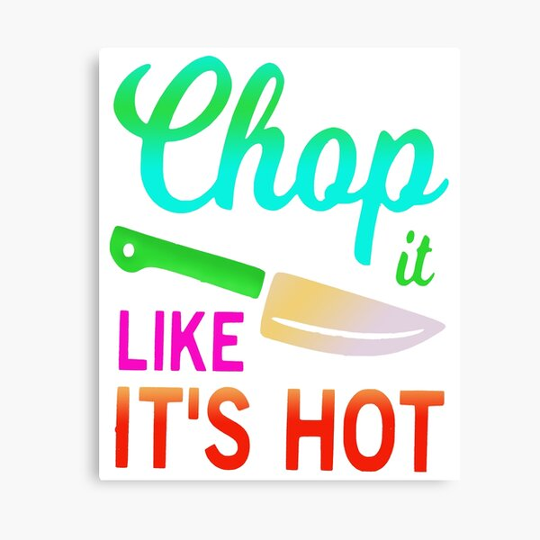 Chop it like it's hot funny quote idiom Canvas Print