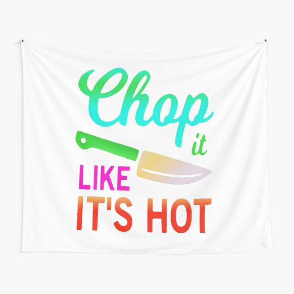Chop it like it's hot funny quote idiom Tapestry