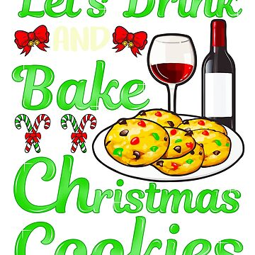 Drink Wine Bake Christmas Cookies by frittata