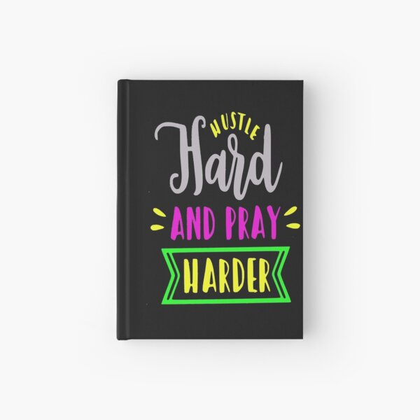 Hustle Hard and Pray Harder motivational quote Hardcover Journal