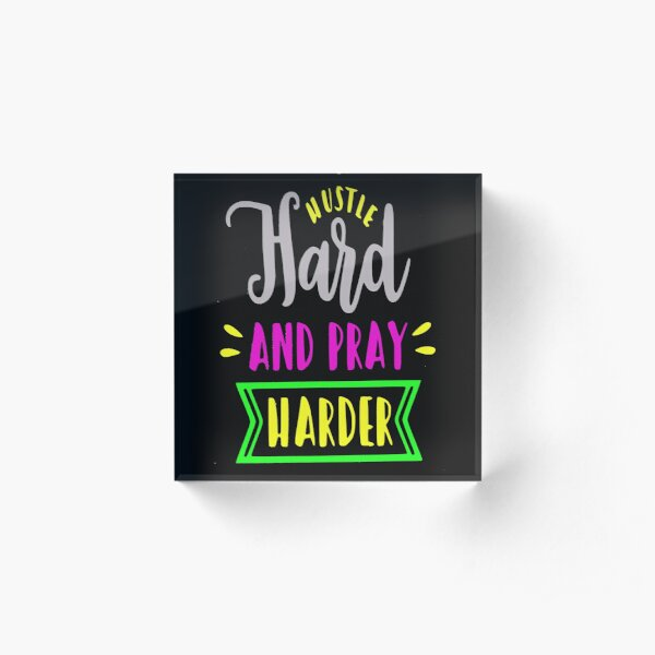 Hustle Hard and Pray Harder motivational quote Acrylic Block