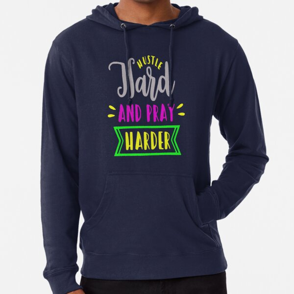 Hustle Hard and Pray Harder motivational quote Lightweight Hoodie