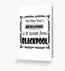 My New years Resolution is to Escape from Blackpool Greeting Card