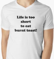 Life is too short to eat burnt toast Men's V-Neck T-Shirt