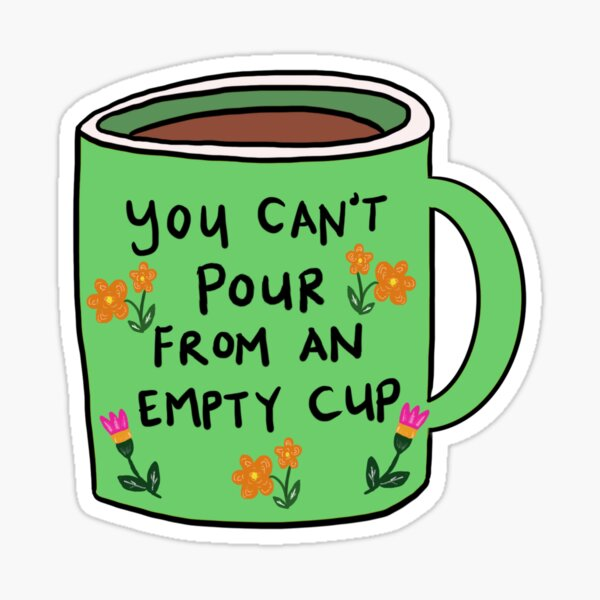 You can't pour from an empty cup | self care | quote Sticker