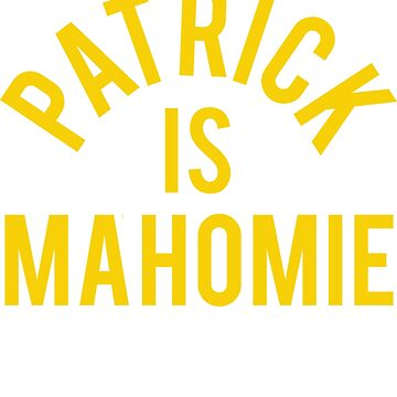 Patrick Is Mahomie T Shirt by 785Tees
