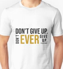 Don't give up. Don't EVER give up. Unisex T-Shirt