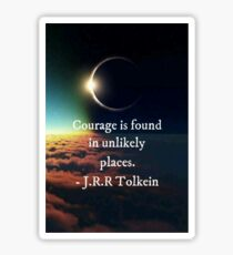 "J.R.R. Tolkein ""Courage is found in unlikely places"" quote Sticker"