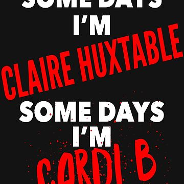 Sometimes Claire Sometimes Cardi by GraffitiBox