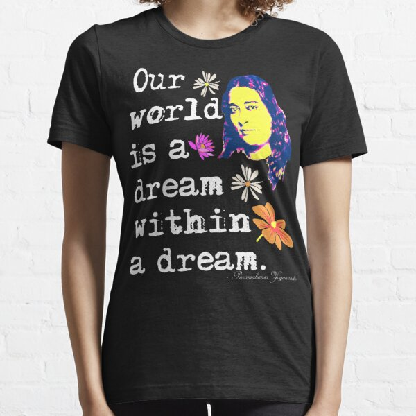 Our World Is A Dream Within A Dream   Paramahansa Yogananda Essential T-Shirt