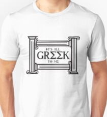 It's all Greek to me Unisex T-Shirt