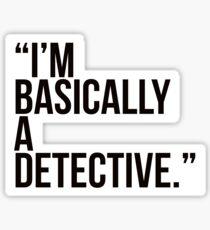 i am basically a detective  Sticker