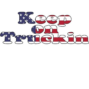 Keep on Truckin by stickersandtees