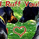 I Ruff You! by PhoenixArt