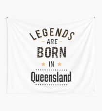 Legends Are Born In Queensland Australia Raised Me Wall Tapestry