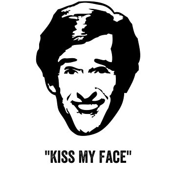 "Alan Partridge ""Kiss my Face"" Quote by ComedyQuotes"