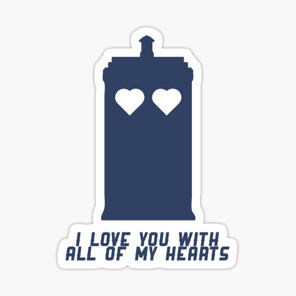 'Dr Who' I love you with all of my hearts TARDIS Sticker