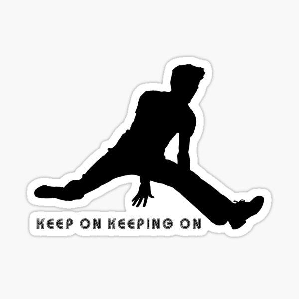 Keep On Keeping On Sticker