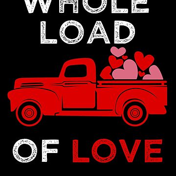 Whole Load of Love Truck Romantic Valentine by LarkDesigns