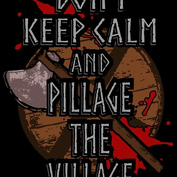 don't keep calm and pillage the village by FandomizedRose