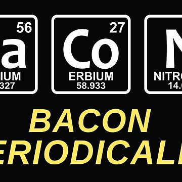 Bacon Periodically by ozdilh