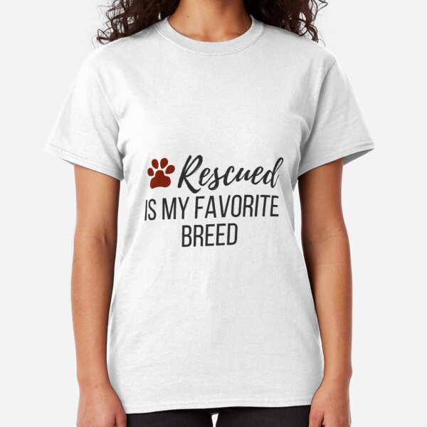 Rescued is My Favorite Breed Classic T-Shirt