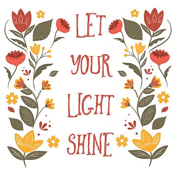 Let Your Light Shine Floral Inspirational Sign by BunnyThePainter