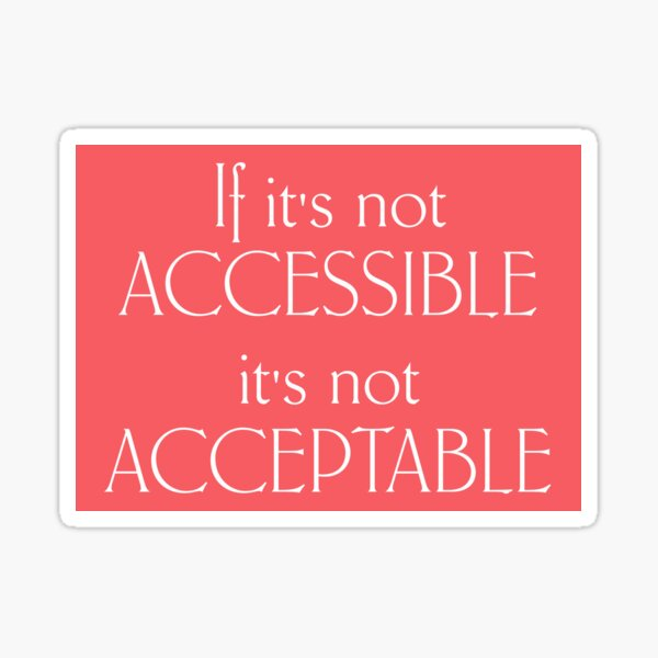 If it's not accessible it's not acceptable - coral pink Sticker