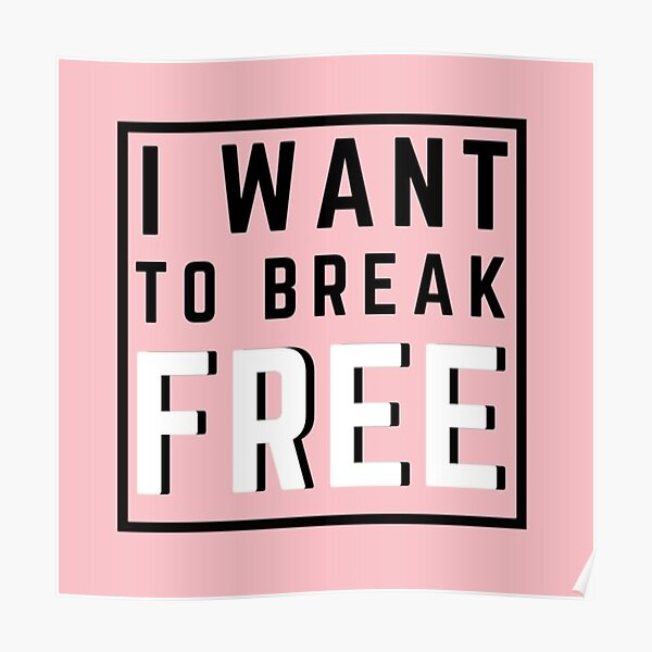 I Want To Break Free Poster