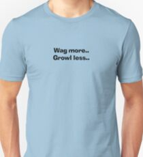 Wag more.. Growl less Unisex T-Shirt