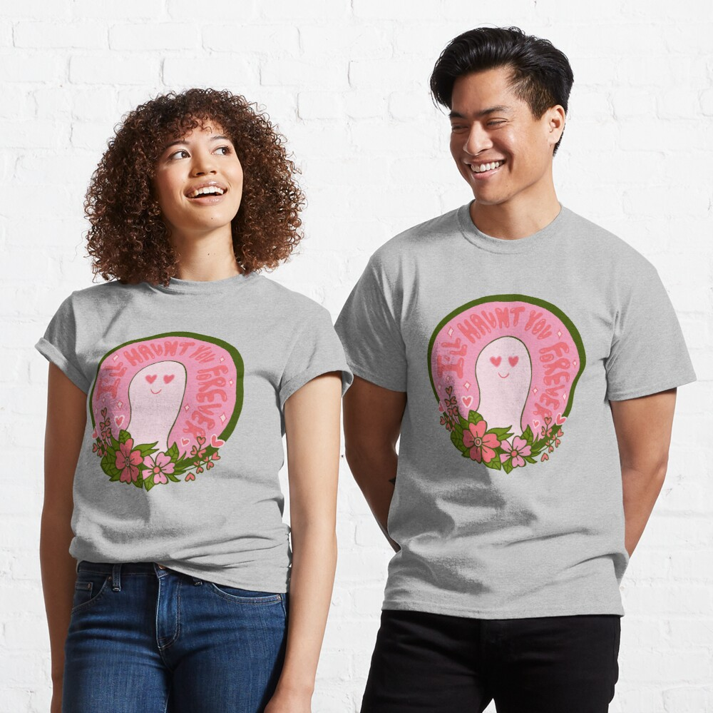 I'll Haunt You Forever Classic T-Shirt