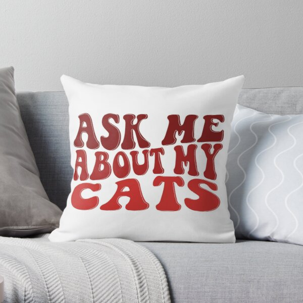 Ask Me About My Cats Throw Pillow