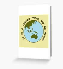It Is a Great Time to be Alive! Greeting Card