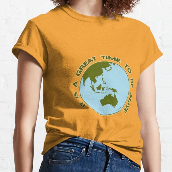 It Is a Great Time to be Alive! Classic T-Shirt