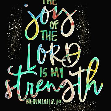 The Joy of the Lord is my Strength Nehemiah 8:10 by Mrpotts73