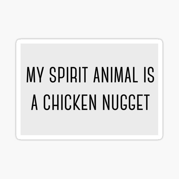 My spirit animal is a chicken nugget Sticker