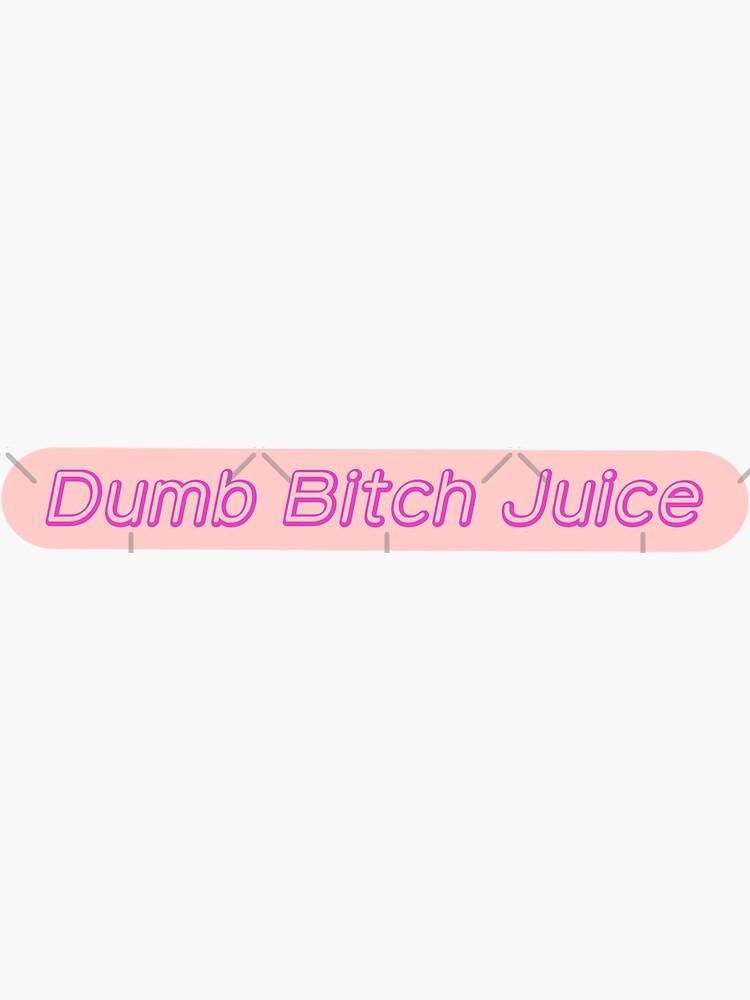 Dumb Bitch Juice Sticker by InouePen