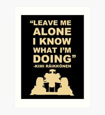 Kimi Raikkonen Leave Me Alone I Know What I'm Doing  Art Print