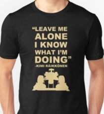 Kimi Raikkonen Leave Me Alone I Know What I'm Doing  Unisex T-Shirt