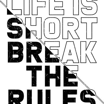 Life is short, break the rules by Melcu
