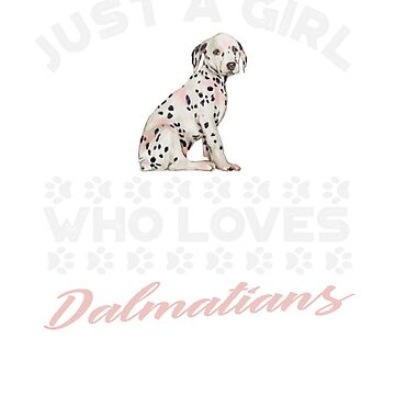 Just A Girl Who Loves Dalmatians t shirt by Dan66