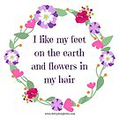 I like my feet on the earth and flowers in my hair quote by Ruby Coupe