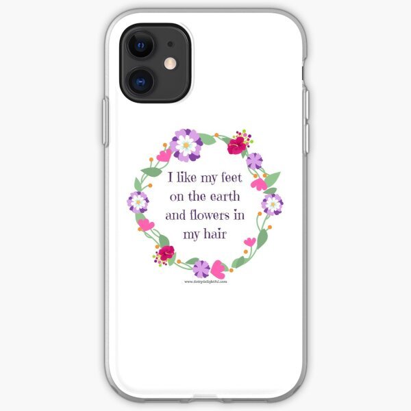 I like my feet on the earth and flowers in my hair quote iPhone Soft Case