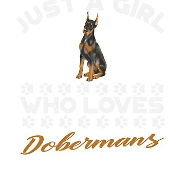 Just A Girl Who Loves Dobermans t shirt by Dan66