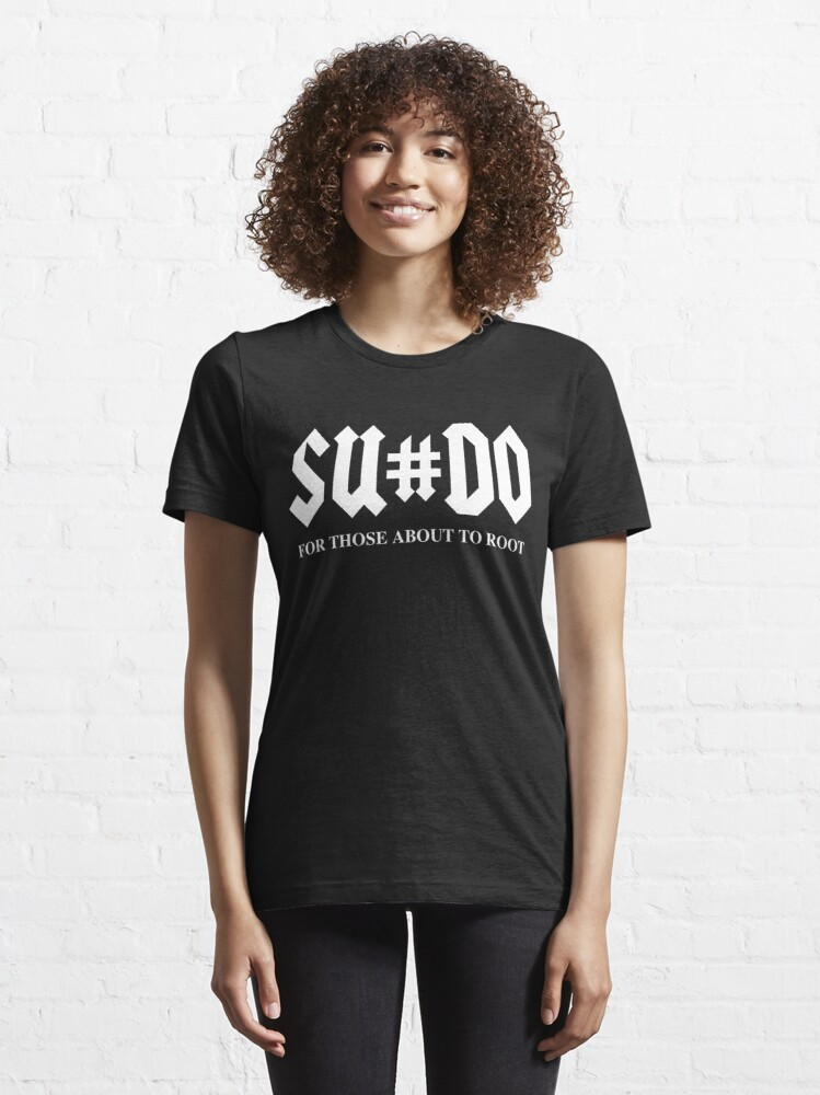 Alternate view of SUDO For Those About To Root Funny White Design for Computer Geeks Essential T-Shirt